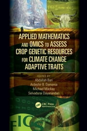 Applied Mathematics and Omics to Assess Crop Genetic Resources for Climate Change Adaptive Traits ebook by Bari, Abdallah