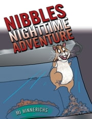 Nibbles Nighttime Adventure ebook by MJ Hinnerichs