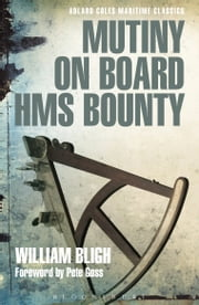 Mutiny on Board HMS Bounty ebook by Captain William Bligh
