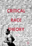 Critical Race Theory: Black Athletic Sporting Experiences in the United States ebook by Billy J. Hawkins,Akilah R. Carter-Francique,Joseph N. Cooper