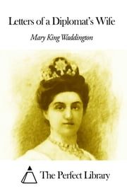 Letters of a Diplomat's Wife ebook by Mary Alsop King Waddington