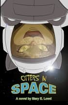 Otters In Space ebook by Mary E. Lowd