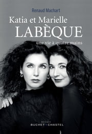 Katia et Marielle Labèque, une vie à quatre mains ebook by Renaud Machard