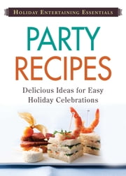 Holiday Entertaining Essentials: Party Recipes - Delicious ideas for easy holiday celebrations ebook by Adams Media