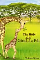 The Little Giraffe Fili ebook by Wolfgang Stricker