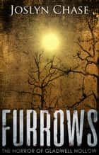 Furrows - The Horror of Gladwell Hollow ebook by Joslyn Chase