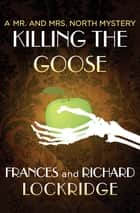 Killing the Goose ebook by Frances Lockridge, Richard Lockridge