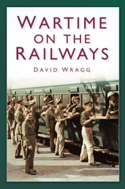 Wartime on the Railways ebook by David Wragg