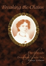 Breaking the Chains - The Crusade of Dorothea Lynde Dix ebook by Penny Colman