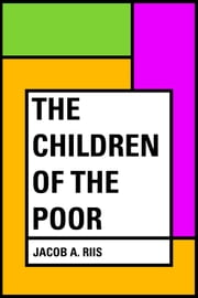 The Children of the Poor ebook by Jacob A. Riis