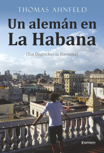 Un alemán en La Habana - Ein Deutscher in Havanna ebook by Thomas Ahnfeld
