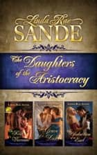 The Daughters of the Aristocracy: Boxed Set ebook by Linda Rae Sande