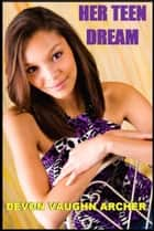 Her Teen Dream ebook by Devon Vaughn Archer