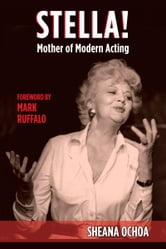 Stella! Mother of Modern Acting ebook by Sheana Ochoa