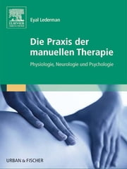 Die Praxis der manuellen Therapie - Physiologie, Neurologie und Psychologie ebook by Eyal Lederman