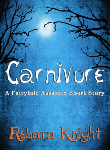 Carnivore (A Fairytale Assassin Short Story) ebook by Rebecca Knight