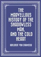 The Marvellous History of the Shadowless Man, and The Cold Heart ebook by Adelbert von Chamisso