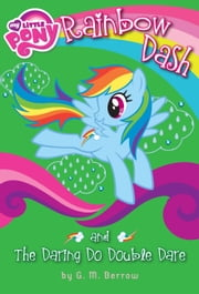 My Little Pony: Rainbow Dash and the Daring Do Double Dare ebook by G. M. Berrow