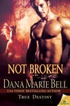 Not Broken ebook by Dana Marie Bell