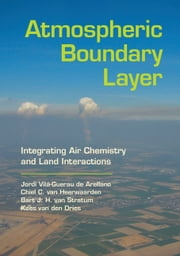Atmospheric Boundary Layer - Integrating Air Chemistry and Land Interactions ebook by Jordi Vilà-Guerau de Arellano,Chiel C. van Heerwaarden,Bart J. H. van Stratum,Kees van den Dries