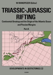 Triassic-Jurassic Rifting: Continental Breakup and the Origin of the Atlantic Ocean and Passive Margins ebook by Manspeizer, W.