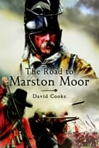 Road to Marston Moor ebook by David  Cooke