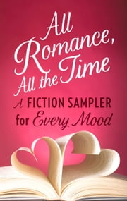 All Romance, All The Time - An Anthology ebook by Gena Showalter, Julia London, Sara Arden,...