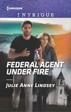 Federal Agent Under Fire - A Thrilling FBI Romance ebook by Julie Anne Lindsey