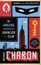 The Amazing Adventures of Kavalier & Clay (with bonus content) ebook by A Novel