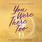 You Were There Too audiobook by Colleen Oakley
