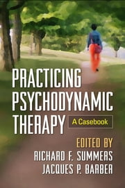 Practicing Psychodynamic Therapy - A Casebook ebook by Richard F. Summers, MD,Jacques P. Barber, PhD, ABPP