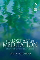 The Lost Art of Meditation - Deepening your prayer life ebook by Sheila Pritchard