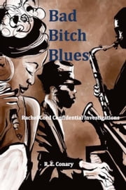 Bad Bitch Blues ebook by R. E. Conary