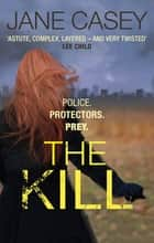 The Kill - (Maeve Kerrigan 5) ebook by Jane Casey