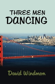 THREE MEN DANCING ebook by David Windmon