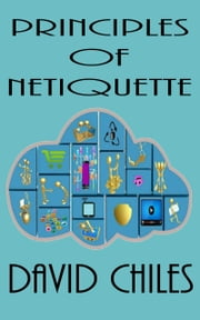 The Principles Of Netiquette (Deluxe) ebook by David Chiles