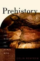 Prehistory - The Making of the Human Mind ebook by Colin Renfrew