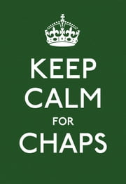 Keep Calm for Chaps: Good Advice for Hard Times - Good Advice for Hard Times ebook by Ebury Digital
