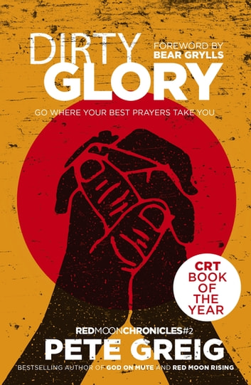 Dirty Glory - Go Where Your Best Prayers Take You (Red Moon Chronicles #2) ebook by Pete Greig