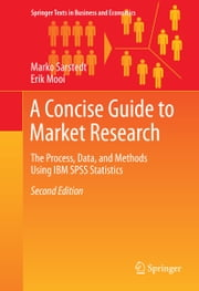 A Concise Guide to Market Research - The Process, Data, and Methods Using IBM SPSS Statistics ebook by Marko Sarstedt,Erik Mooi