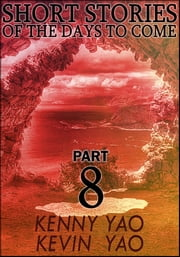 Short Stories Of The Days To Come: Part Eight ebook by Kenny Yao