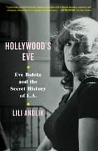 Hollywood's Eve - Eve Babitz and the Secret History of L.A. ebook by Lili Anolik