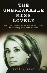 The Unbreakable Miss Lovely - How the Church of Scientology tried to destroy Paulette Cooper ebook by Tony Ortega