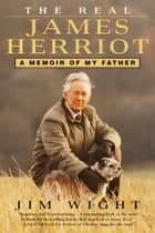 The Real James Herriot - A Memoir of My Father ebook by James Wight