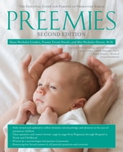 Preemies - Second Edition - The Essential Guide for Parents of Premature Babies ebook by Dana Wechsler Linden,Emma Trenti Paroli,Mia Wechsler Doron, M.D.