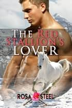 The Red Stallion's Lover ebook by Rosa Steel