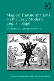Magical Transformations on the Early Modern English Stage ebook by Professor Lisa Hopkins,Dr Helen Ostovich,Dr Helen Ostovich