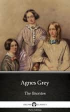 Agnes Grey by Anne Bronte (Illustrated) ebook by Anne Bronte, Delphi Classics