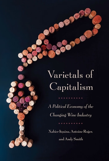 Varietals of Capitalism - A Political Economy of the Changing Wine Industry ebook by Xabier Itcaina,Antoine Roger,Andy Smith