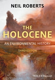The Holocene - An Environmental History ebook by Neil Roberts